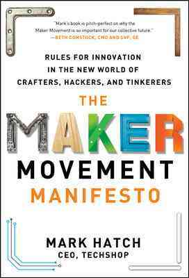 The Maker Movement Manifesto By Hatch, Mark