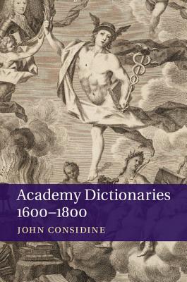 Academy Dictionaries 1600-1800 By Considine, John