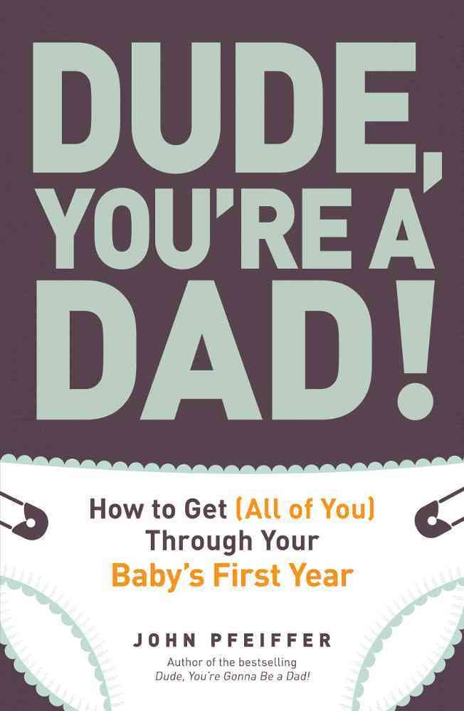 Dude, You're a Dad! By Pfeiffer, John